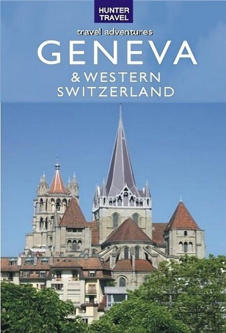 Geneva, Lausanne, Fribourg & Western Switzerland Travel Adventures EB9781588437600