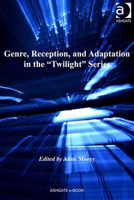Genre, Reception, and Adaptation in the 'Twilight' Series EB9781409436621