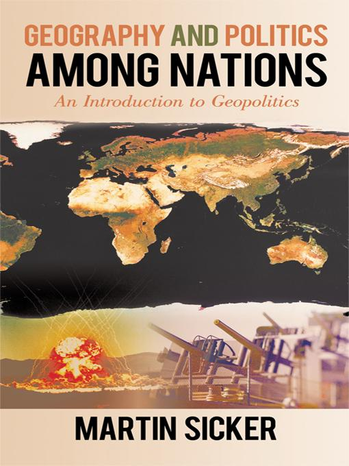 Geography and Politics Among Nations: An Introduction to Geopolitics EB9781450231381