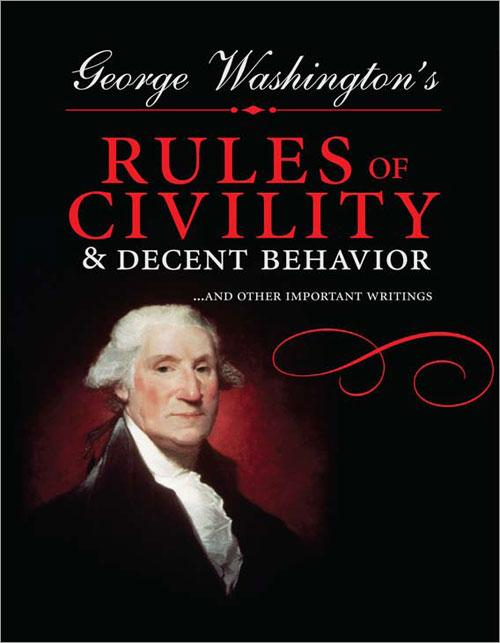 George Washington's Rules of Civility and Decent Behavior: ...And Other Important Writings EB9781402249532