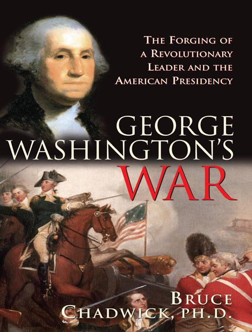 George Washington's War: The Forging of a Revolutionary Leader and the American Presidency EB9781402226106