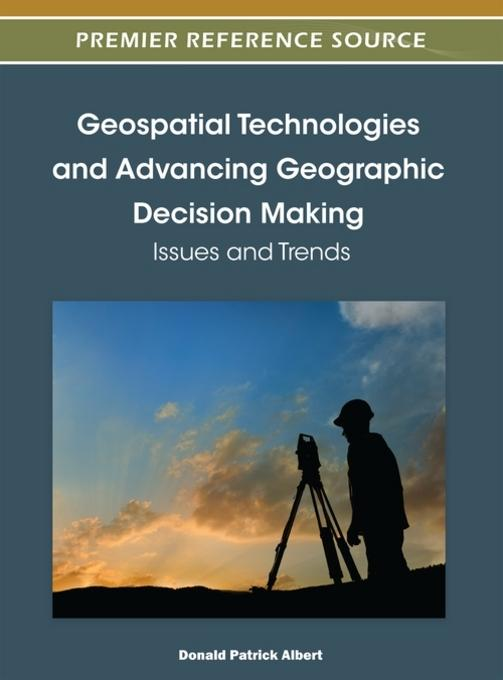 Geospatial Technologies and Advancing Geographic Decision Making: Issues and Trends EB9781466602595