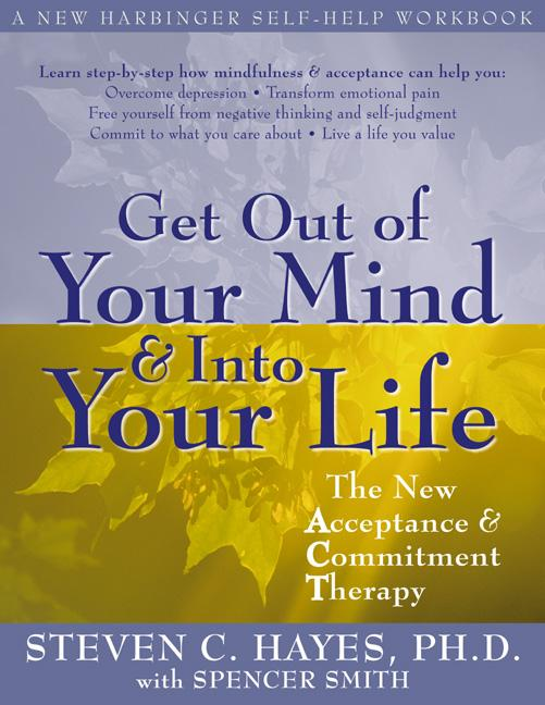 Get Out of Your Mind and Into Your Life: The New Acceptance and Commitment Therapy EB9781572247574