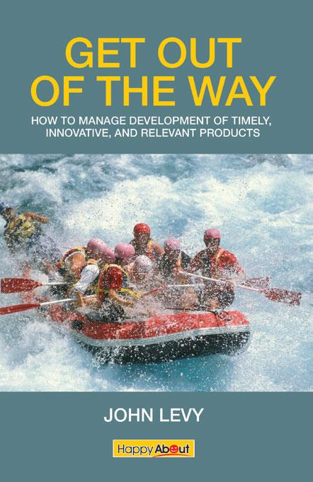 Get Out of the Way: How to manage development of timely, innovative, and relevant products EB9781600051760