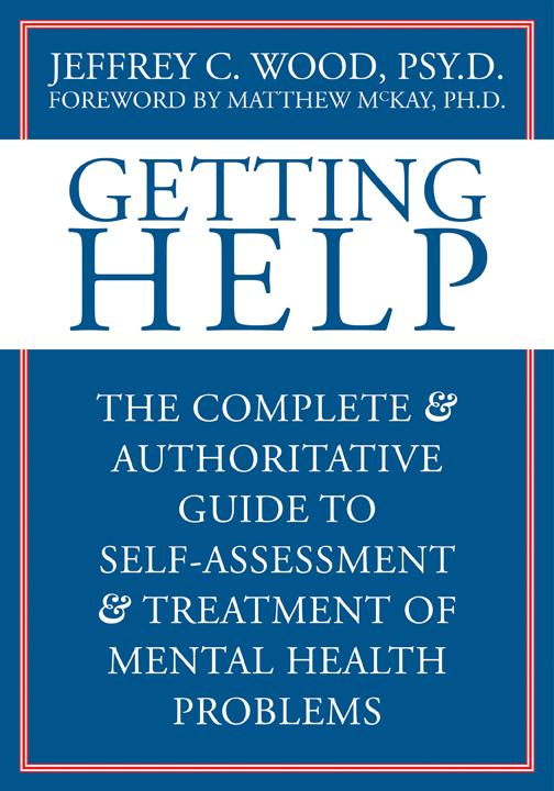 Getting Help: The Complete and Authoritative Guide to Self-Assessment and Treatment of Mental Health Problems EB9781572247826