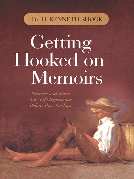 Getting Hooked on Memoirs: Preserve and Share Your Life Experiences Before They Are Lost EB9781450296144