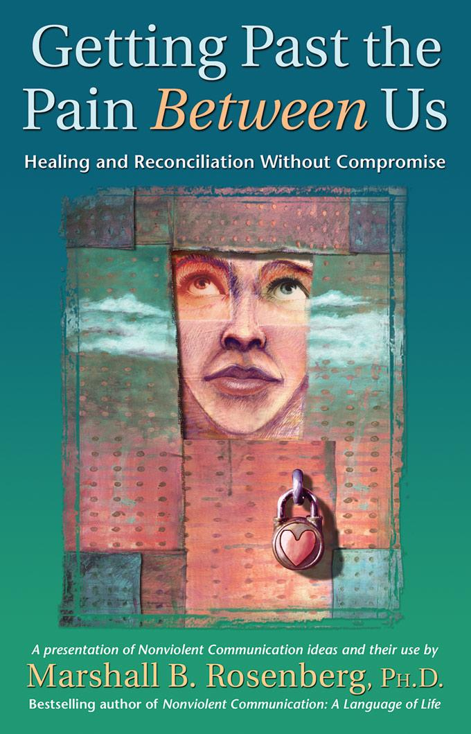 Getting Past the Pain Between Us: Healing and Reconciliation Without Compromise EB9781892005335