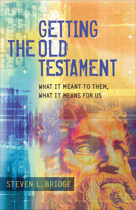 Getting the Old Testament: What It Meant to Them, What It Means for Us EB9781441232779