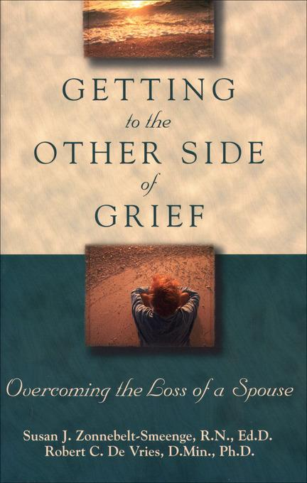 Getting to the Other Side of Grief: Overcoming the Loss of a Spouse EB9781585581498