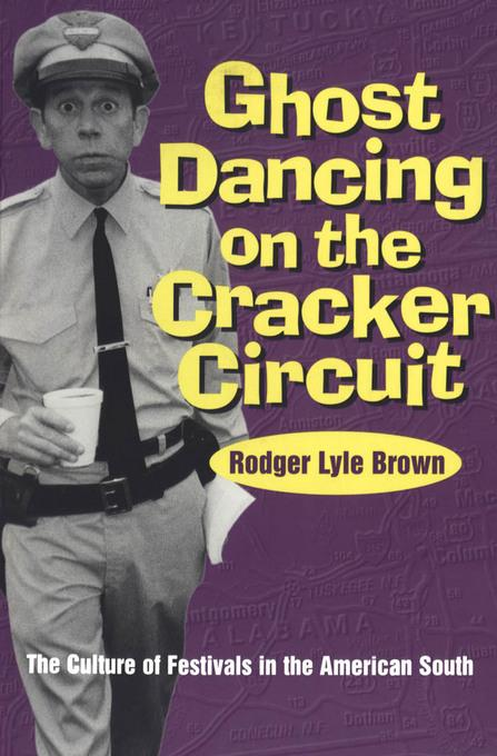Ghost Dancing on the Cracker Circuit: The Culture of Festivals in the American South EB9781604738902