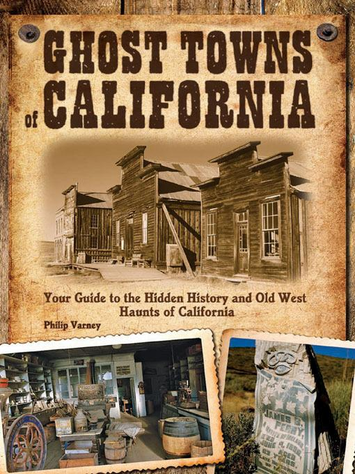 Ghost Towns of California: Your Guide to the Hidden History and Old West Haunts of California EB9781610585637