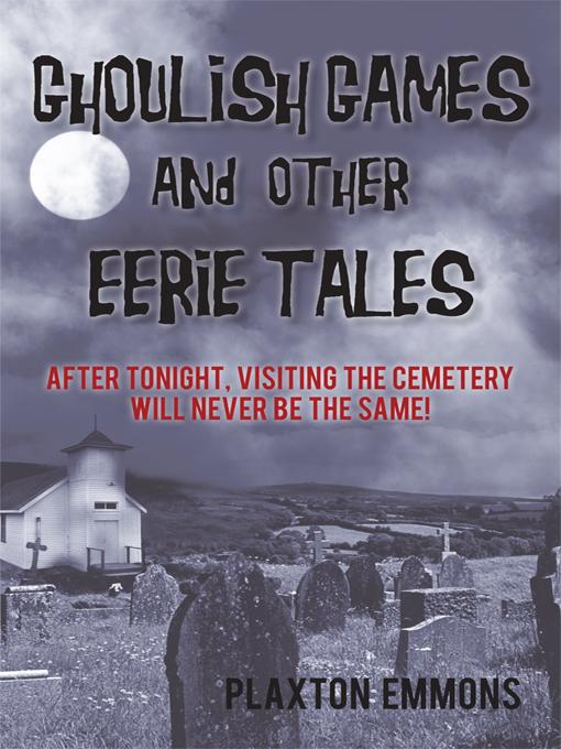 Ghoulish Games & Other Eerie Tales: After Tonight, Visiting the Cemetery Will Never Be the Same! EB9781450242967