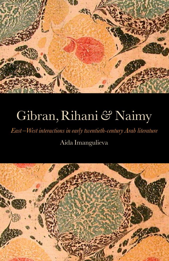 Gibran, Rihani & Naimy: East-West Interactions in Early Twentieth-Century Arab Literature EB9781905937394