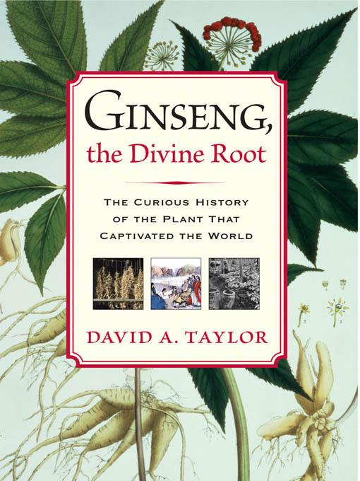 Ginseng, the Divine Root: The Curious History of the Plant That Captivated the World EB9781565127449