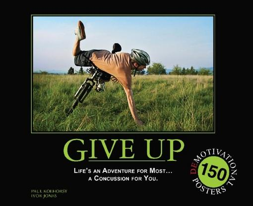 Give Up: Life's an Adventure for Most... a Concussion for You.: 150 Demotivation Posters EB9781569758045