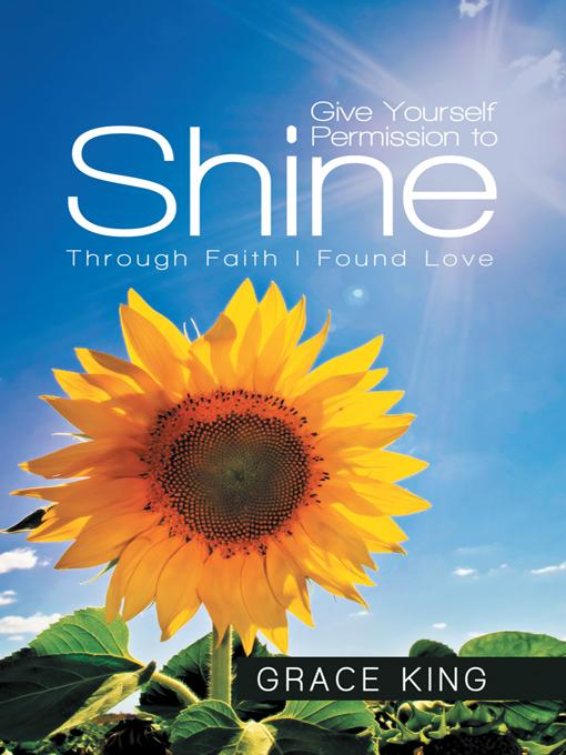 Give Yourself Permission to Shine: Through Faith I Found Love EB9781452548678