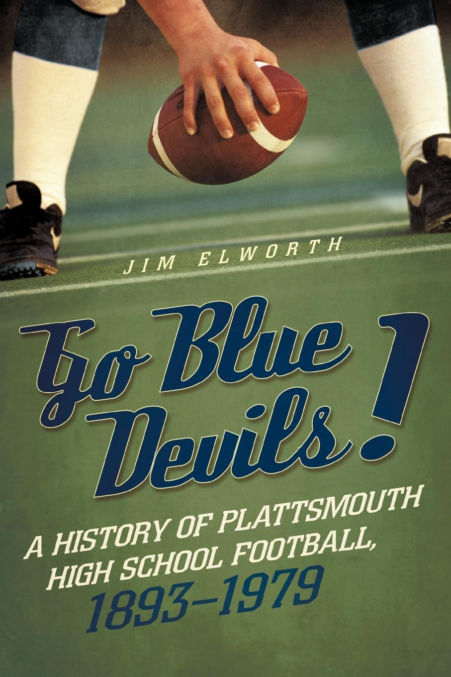 Go Blue Devils!: A History of Plattsmouth High School Football, 1893-1979 EB9781462046904