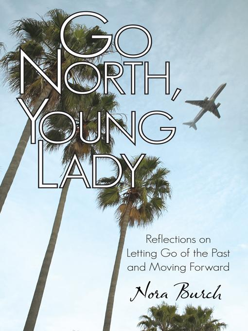 Go North, Young Lady: Reflections on Letting Go of the Past and Moving Forward
