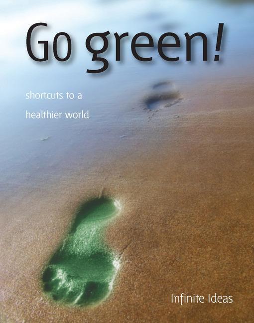 Go green!: Shortcuts to a healthier world EB9781908864277