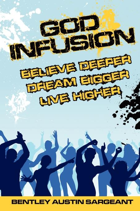 God Infusion - Believe Deeper, Dream Bigger, Live Higher