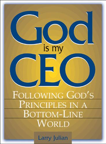 God Is My CEO: Following God's Principles in a Bottom-Line World EB9781440501890