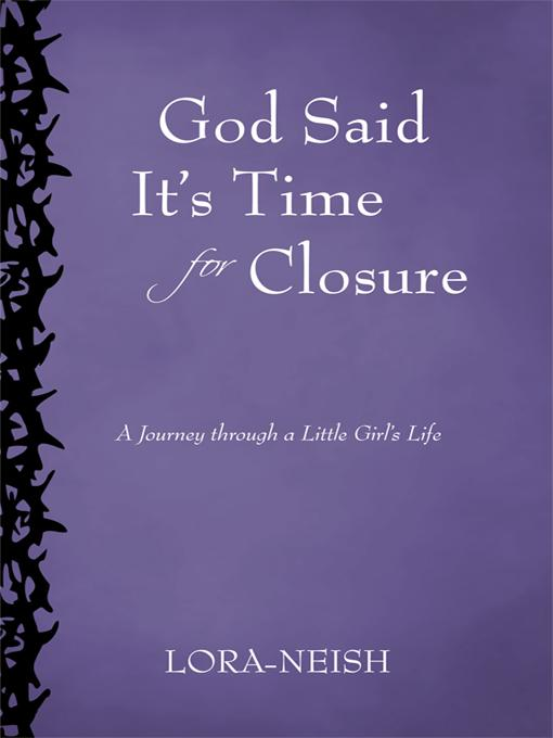 God Said It's Time for Closure: A Journey through a Little Girl's Life EB9781462050345