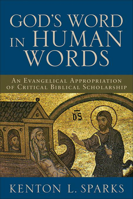 God's Word in Human Words: An Evangelical Appropriation of Critical Biblical Scholarship EB9781441210746