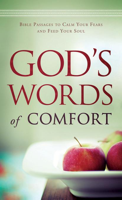 God's Words of Comfort: Bible Passages to Calm Your Fears and Feed Your Soul EB9781441260598