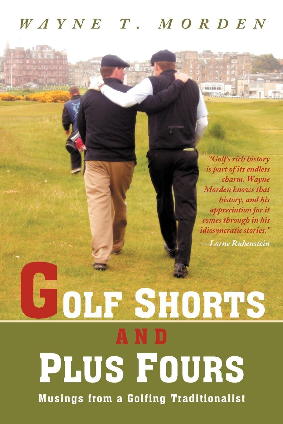 Golf Shorts and Plus Fours: Musings from a Golfing Traditionalist EB9781469731421