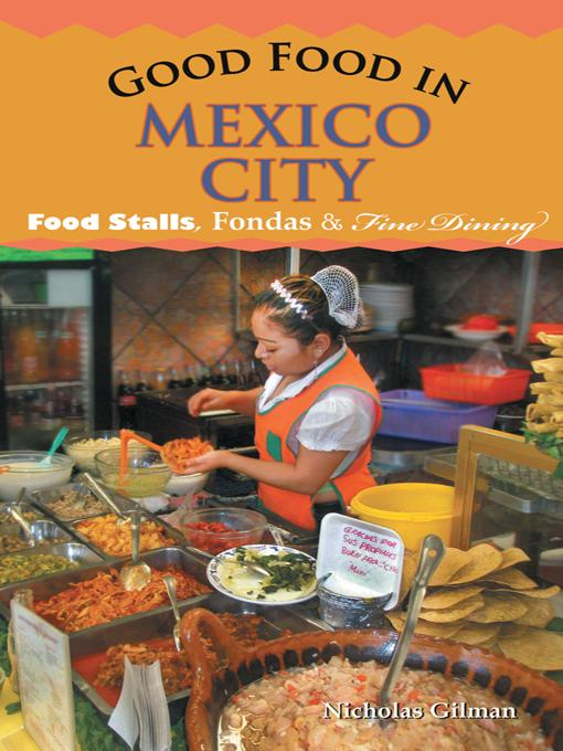 Good Food in Mexico City: Food Stalls, Fondas and Fine Dining EB9781450298353