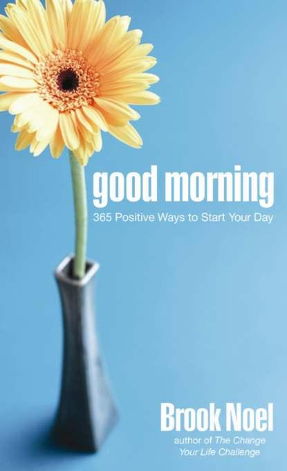 Good Morning: 365 Positive Ways to Start Your Day EB9781402222917