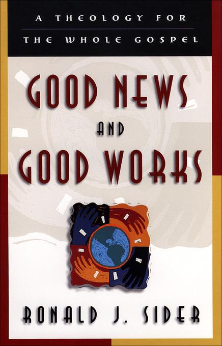 Good News and Good Works: A Theology for the Whole Gospel EB9781585583676