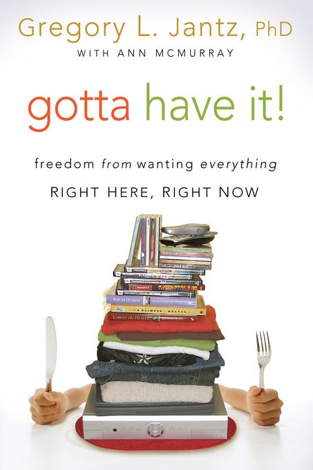 Gotta Have It!: Freedom from Wanting Everything Right Here, Right Now EB9781434702425