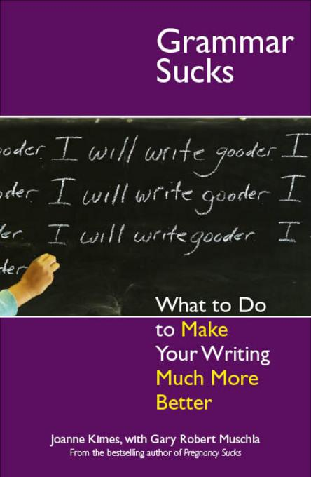 Grammar Sucks: What to Do to Make Your Writing Much More Better EB9781440500930