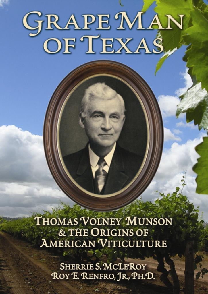 Grape Man of Texas: Thomas Volney Munson and the Origins of American Viticulture EB9781934259412