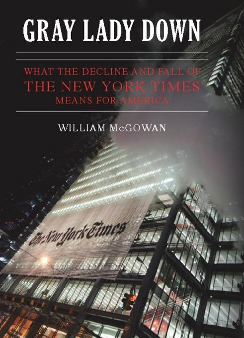 Gray Lady Down: What the Decline and Fall of the New York Times Means for America EB9781594035326