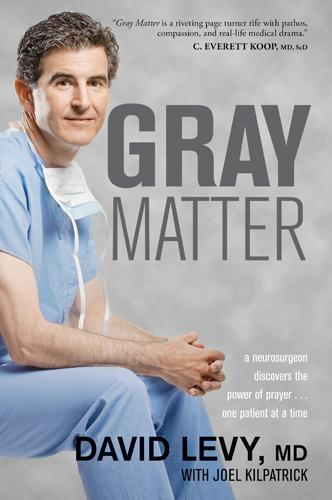 Gray Matter: A Neurosurgeon Discovers the Power of Prayer . . . One Patient at a Time EB9781414351704
