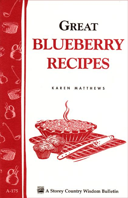 Great Blueberry Recipes: Storey's Country Wisdom Bulletin A-175 EB9781603426176