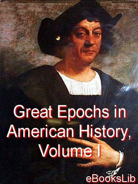 Great Epochs in American History, Volume I EB9781412147200