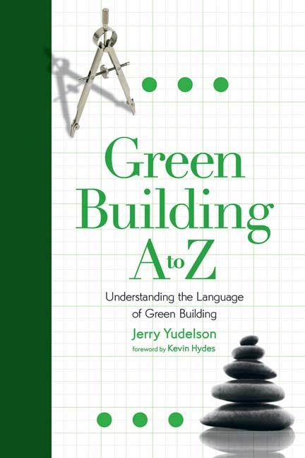 Green Building A to Z: Understanding the Language of Green Building EB9781550923513