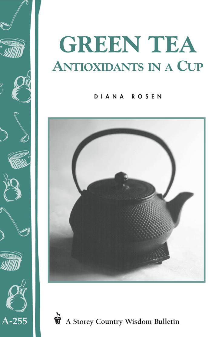 Green Tea: Antioxidants in a Cup: Storey's Country Wisdom Bulletin A-255