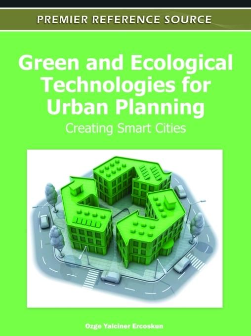 Green and Ecological Technologies for Urban Planning: Creating Smart Cities EB9781613504543