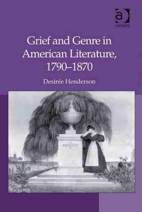 Grief and Genre in American Literature, 1790-1870 EB9781409420873