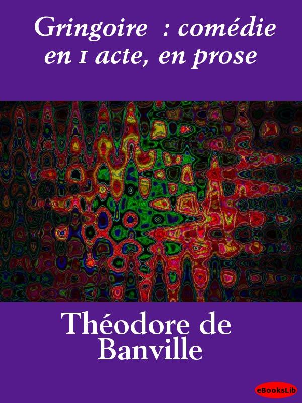 Gringoire  : com?die en 1 acte, en prose EB9781412190305