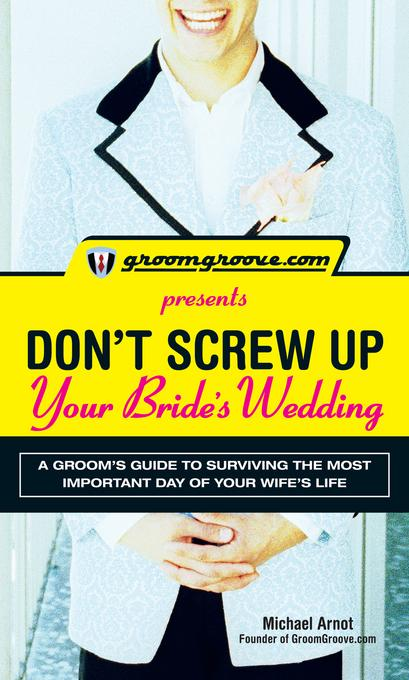GroomGroove.com Presents Don't Screw Up Your Bride's Wedding EB9781440520679