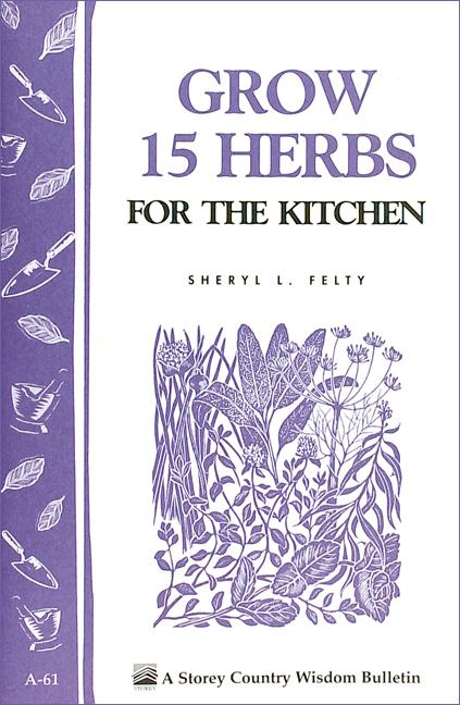 Grow 15 Herbs for the Kitchen: Storey's Country Wisdom Bulletin A-61 EB9781603424134