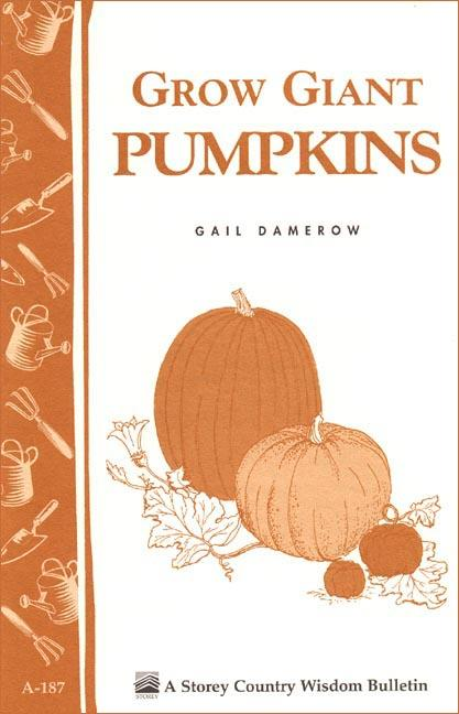 Grow Giant Pumpkins: Storey's Country Wisdom Bulletin A-187 EB9781603426206