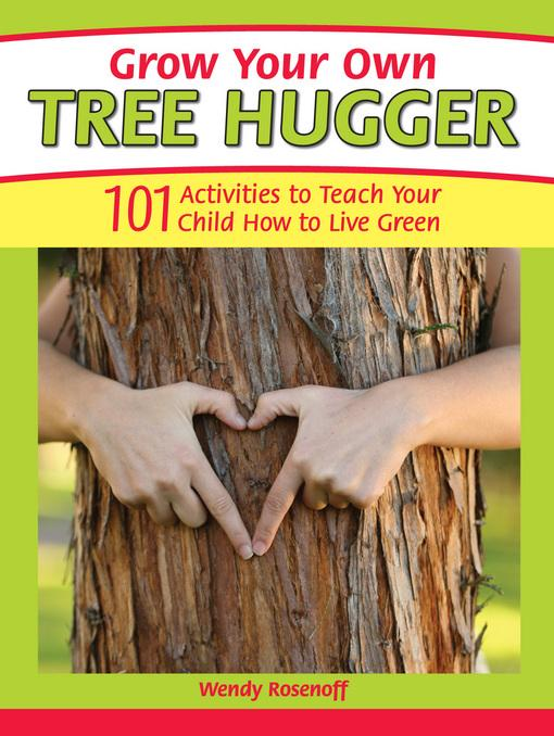 Grow Your Own Tree Hugger: 101 activities to teach your child how to live green EB9781440213335