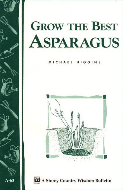 Grow the Best Asparagus: Storey's Country Wisdom Bulletin A-63 EB9781603424158