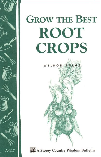 Grow the Best Root Crops: Storey's Country Wisdom Bulletin A-117 EB9781603426046